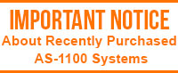 IMPORTANT NOTICE About Recently Purchased AS-1100 Systems